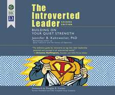 The Introverted Leader: Building on Your Quiet Strength, 2nd Ed.