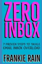 Zero Inbox: 7 Easy Steps to Tackle Email Inbox Overload