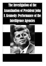 The Investigation of the Assassination of President John F. Kennedy:  Performance of the Intelligence Agencies