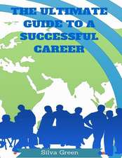 The Ultimate Guide to a Successful Career:  Your Roadmap to Success
