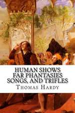 Human Shows Far Phantasies Songs, and Trifles:  Strange, Lively and Commonplace