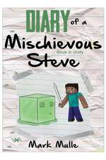 Diary of a Mischievous Steve (Book 3):  Unify (an Unofficial Minecraft Book for Kids Ages 9 - 12 (Preteen)