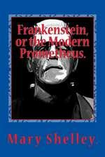 Frankenstein, or the Modern Prometheus.