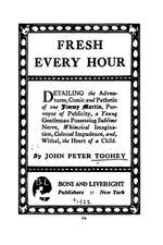 Fresh Every Hour, Detailing the Adventures, Comic and Pathetic of One Jimmy Martin