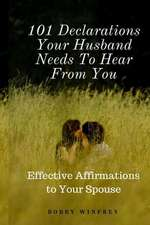 101 Declarations Your Husband Needs to Hear from You