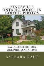 Kingsville Ontario Book 1 in Colour Photos
