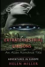 Extraterrestrial Liaisons an Alien Romance Tale