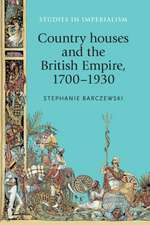 Country Houses and the British Empire, 17001930