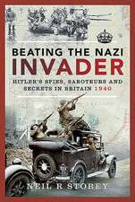 Beating the Nazi Invader: Hitler's Spies, Saboteurs and Secrets in Britain 1940
