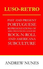 Luso-Retro: Past and Present Portuguese Representations of Mid-Twentieth Century Rock 'n' Roll and Americana Subculture