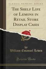 The Shelf Life of Lemons in Retail Store Display Cases (Classic Reprint)