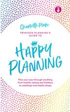 Happy Planning: Plan Your Way Through Anything, from Healthy Eating and Holidays to Weddings and Weekly Shops