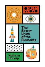 Secret Lives of the Elements