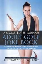 Absolutely Hilarious Adult Golf Joke Book