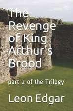 The Revenge of King Arthur's Brood