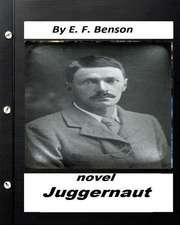 Juggernaut .Novel by E. F. Benson (Original Classics)