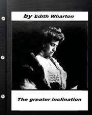 The Greater Inclination . by Edith Wharton