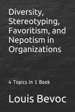 Diversity, Stereotyping, Favoritism, and Nepotism in Organizations
