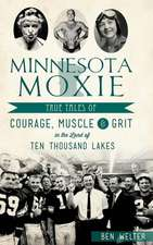 Minnesota Moxie: True Tales of Courage, Muscle & Grit in the Land of Ten Thousand Lakes