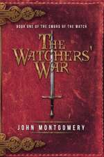 The Watchers' War: Book One of the Sword of the Watch