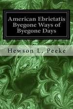 American Ebrietatis Byegone Ways of Byegone Days