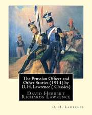 The Prussian Officer and Other Stories (1914) by D. H. Lawrence ( Classics)