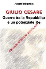 Giulio Cesare. Guerra Tra La Repubblica E Un Potenziale Re