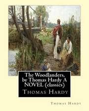 The Woodlanders, by Thomas Hardy a Novel (Classics)