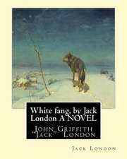 White Fang, by Jack London a Novel