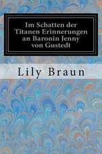 Im Schatten Der Titanen Erinnerungen an Baronin Jenny Von Gustedt