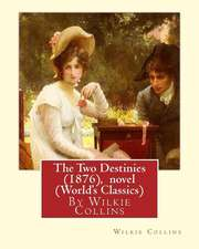 The Two Destinies (1876), by Wilkie Collins a Novel (World's Classics)