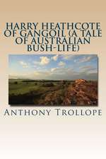 Harry Heathcote of Gangoil (a Tale of Australian Bush-Life)