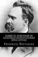 Sobre El Porvenir de Nuestras Instituciones Educativas (Spanish Edition)