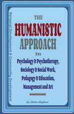 The Humanistic Approach in Psychology & Psychotherapy, Sociology & Social Work, Pedagogy & Education, Management and Art