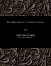 Life and Recollections of Calcraft, the Hangman