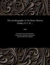 The Autobiography of Sir Henry Morton Stanley, G. C. B. ...