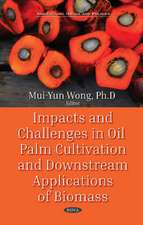 Impacts and Challenges in Oil Palm Production and Downstream Applications