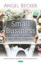 Small Business: Funding, Management and Mentor Programs