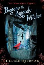Begone the Raggedy Witches (the Wild Magic Trilogy, Book One)