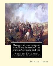 Memoirs of a Cavalier, Or, a Military Journal of the Wars in Germany and the
