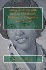 Living & Dying with Strokes, Alzheimer's, Diabetes, & Congestive Heart Failure