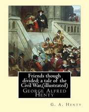 Friends Though Divided; A Tale of the Civil War, by G. A. Henty (Illustrated)