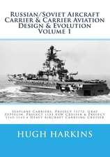 Russian/Soviet Aircraft Carrier & Carrier Aviation Design & Evolution Volume 1