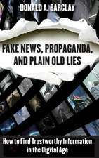 Fake News, Propaganda, and Plain Old Lies