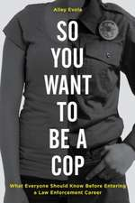SO YOU WANT TO BE A COP WHAT