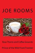 Rose Thorns and Coffee Grounds
