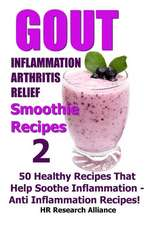 Gout - Inflammation - Arthritis Relief Smoothie Recipes #2- 50 Healthy Recipes That Help Soothe Inflammation - Anti Inflammation Recipes!