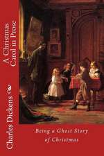 A Christmas Carol in Prose; Being a Ghost Story of Christmas Charles Dickens