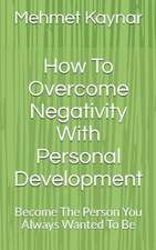 How to Overcome Negativity with Personal Development
