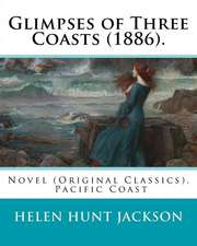Glimpses of Three Coasts (1886). by